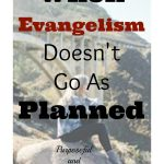 When Evangelism Doesn't Go As Planned