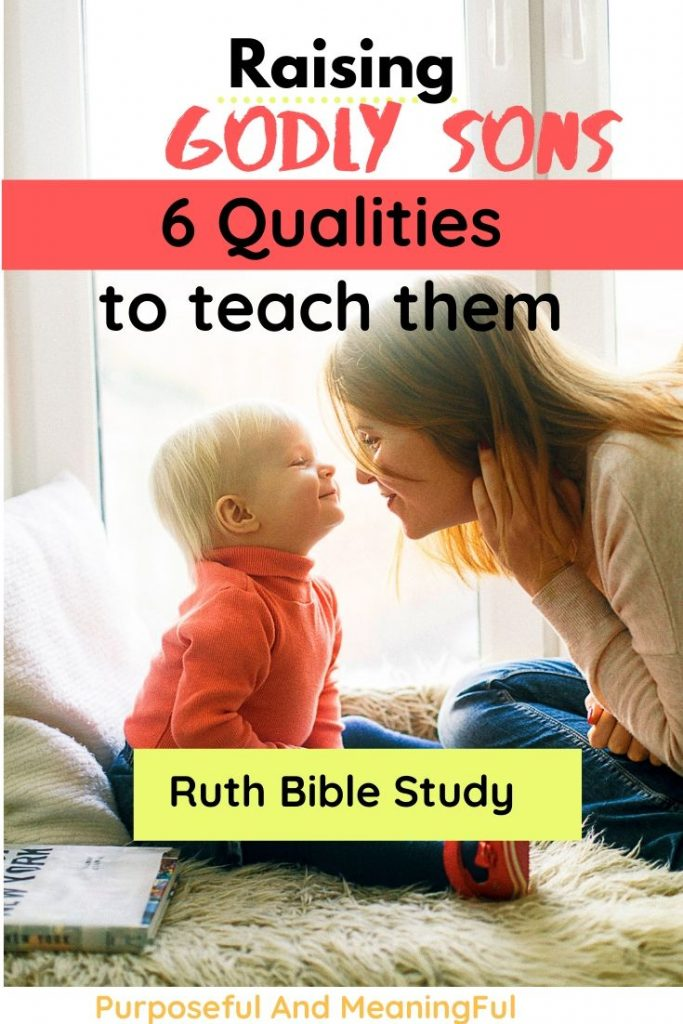 Raising Godly Men: 6 Godly Qualities to teach your sons from Ruth Bible Study.